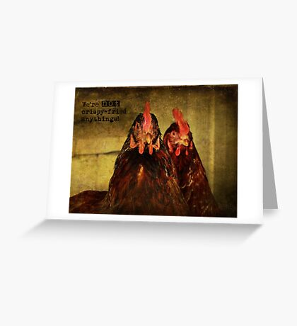 We're not crispy fried anythings! Greeting Card