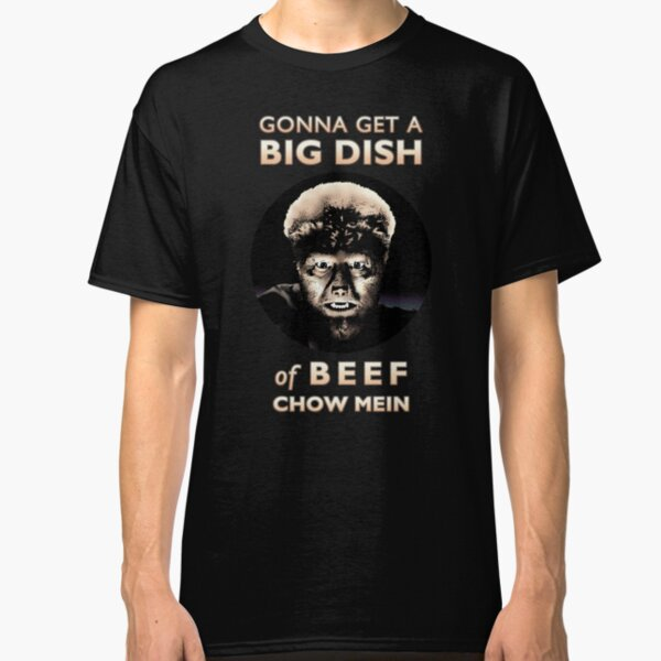 Gonna Get a Big Dish of Beef Chow Mein Classic T-Shirt