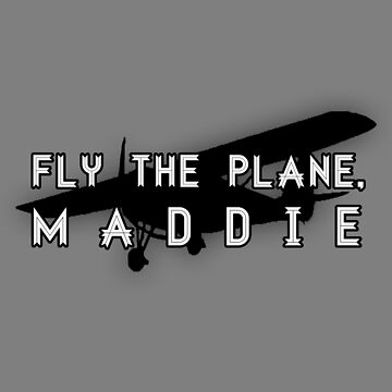 Fly the plane, Maddie. by dellycartwright