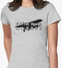 Fly the plane, Maddie. Womens Fitted T-Shirt