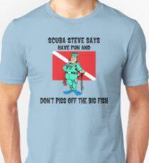 """SCUBA Steve Says """"Have Fun And Don't Piss Off The Big Fish"""" Unisex T-Shirt"""