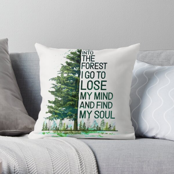 And Into The Forest I Go To Lose My Mind And Find My Soul Camping Throw Pillow By Bentakana Redbubble