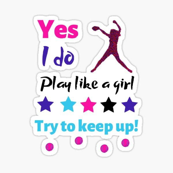 Yes I Do Play Softball Like a Girl, Try To Keep Up Sticker