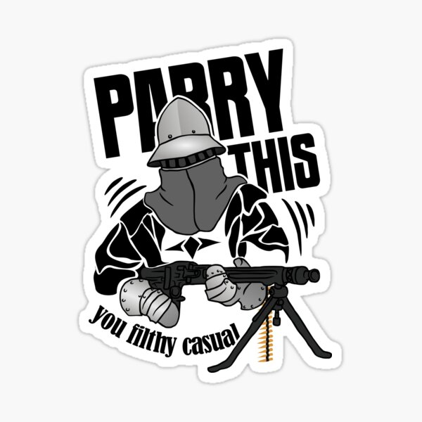 Machine Gun Knight Parry This You Filthy Casual Sticker
