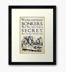 Alice in Wonderland -  You're entirely bonkers -  Mad Hatter Quote 0189 Framed Print
