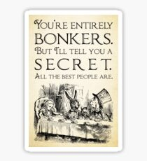 Alice in Wonderland -  You're entirely bonkers -  Mad Hatter Quote 0189 Sticker