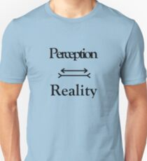 Perception equals reality T-Shirt