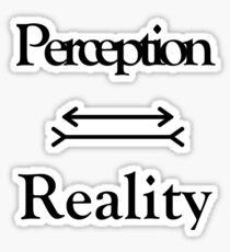 Perception equals reality Sticker