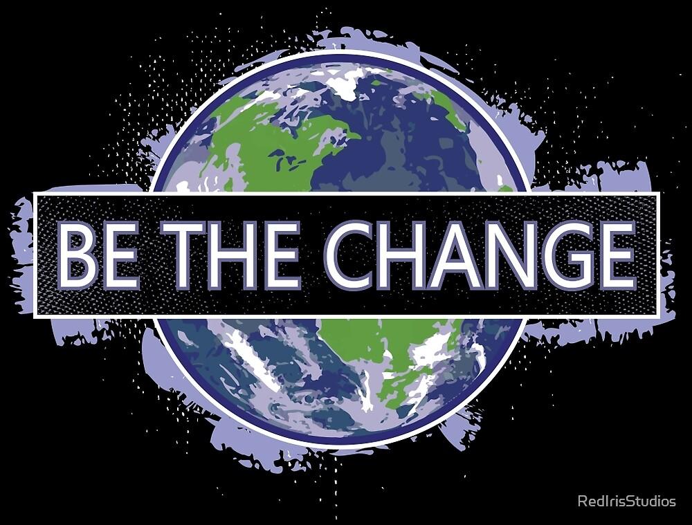 Be The Change ! by RedIrisStudios