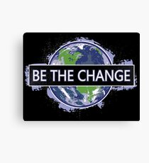 Be The Change ! Canvas Print