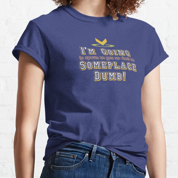 I'm Going Someplace Dumb! Classic T-Shirt