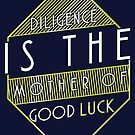 Diligence is the Mother of Good Luck Poster by Jake Tenerelli