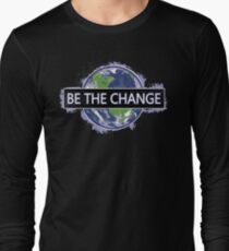 Be The Change ! Long Sleeve T-Shirt