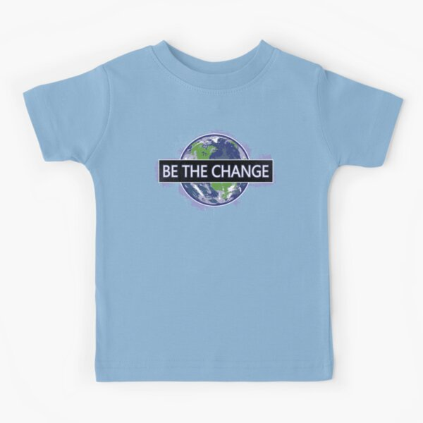 Be The Change ! Kids T-Shirt