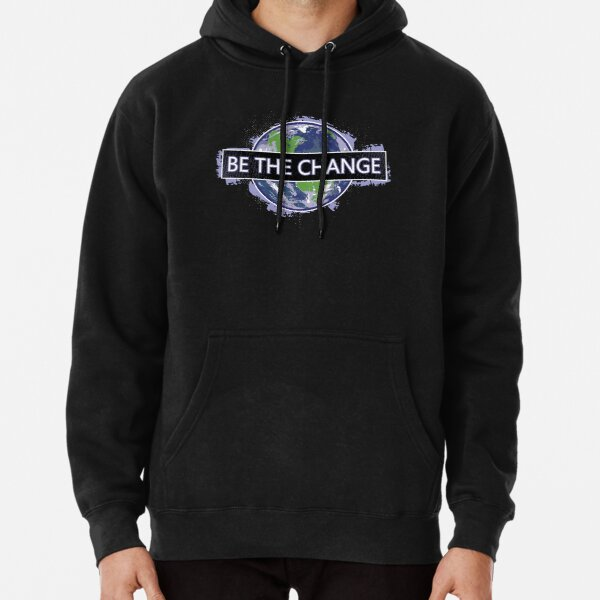 Be The Change ! Pullover Hoodie