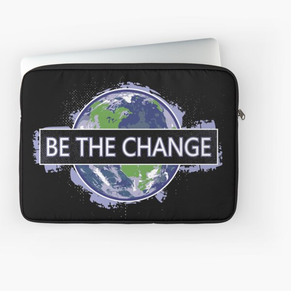 Be The Change ! Laptop Sleeve
