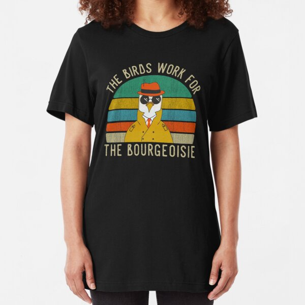 The Birds Work For The Bourgeoisie Vintage Funny Quote Viral Slim Fit T-Shirt