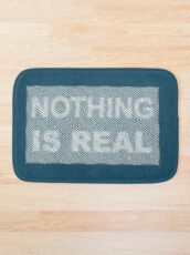 nothing is real Bath Mat