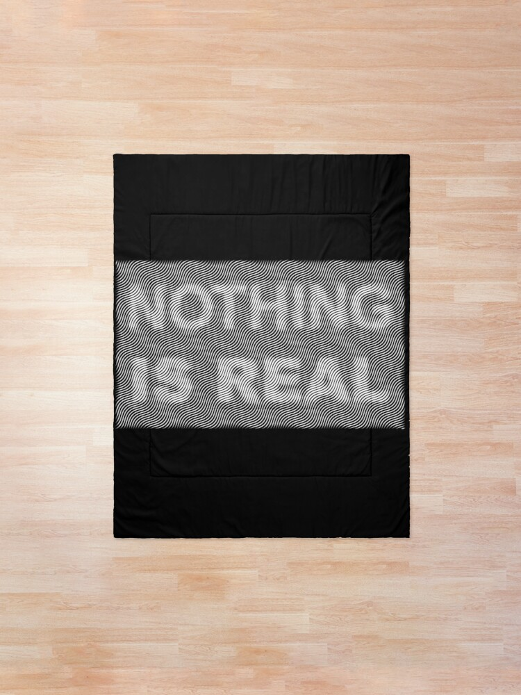 Alternate view of nothing is real Comforter
