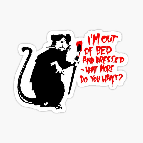 Banksy - I'm out of bed and dressed, what more do you want? Sticker