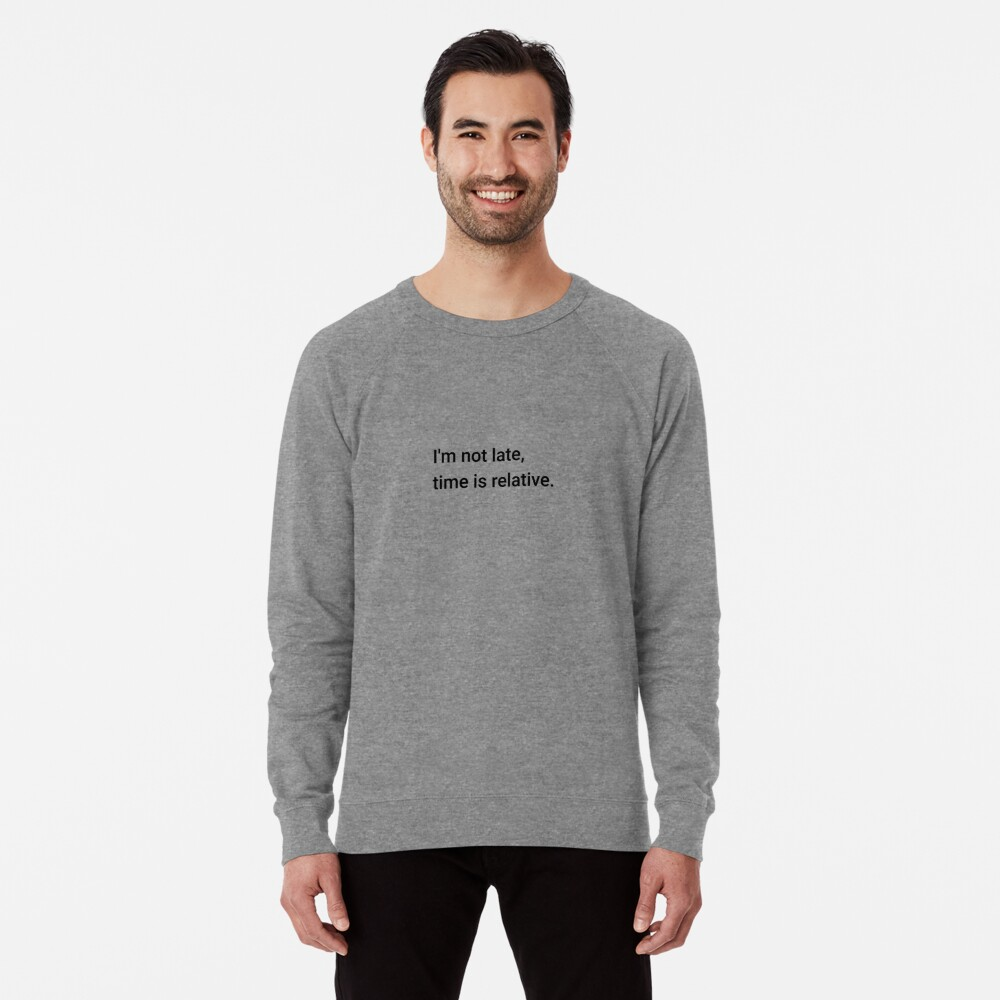 I'm not late, time is relative. (Inverted) Lightweight Sweatshirt