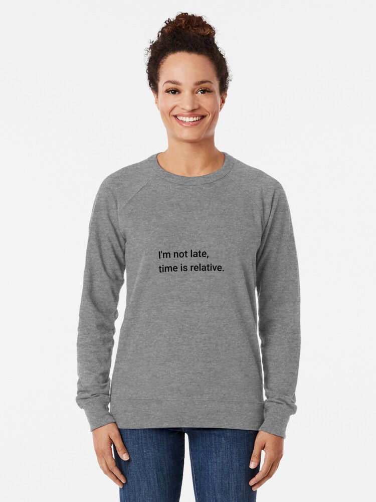 Alternate view of I'm not late, time is relative. (Inverted) Lightweight Sweatshirt