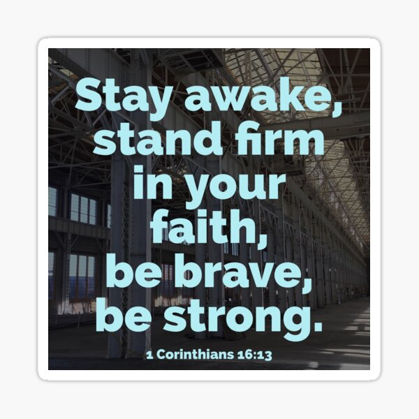 Stay Awake, Stand Firm, Be Brave and Strong - Verse Image from 1 Corinthians 16:13 Sticker