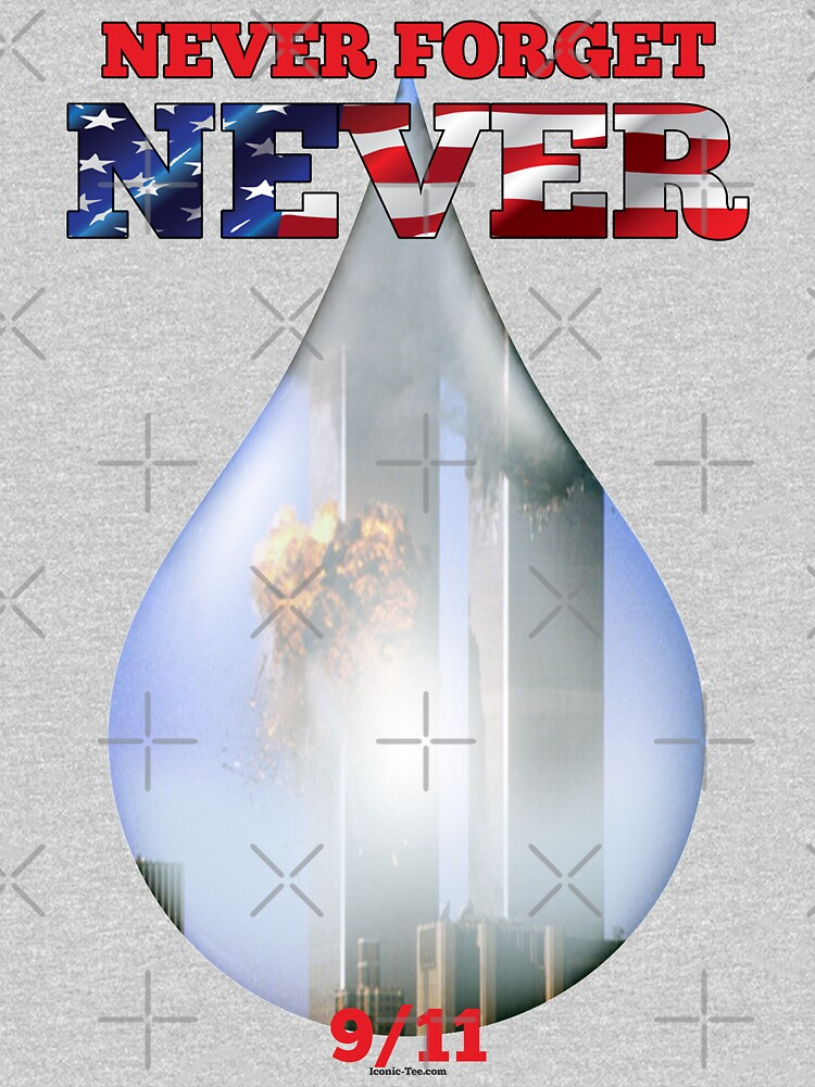 9/11 Never Forget NEVER Tear by IconicTee