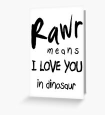 """RAWR - means """"I LOVE YOU"""" in dinosaur Greeting Card"""
