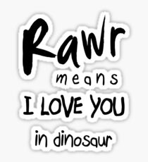 "RAWR - means ""I LOVE YOU"" in dinosaur Sticker"
