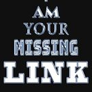 Love, Quote, I Am Your Missing Link by Gladwigshausen