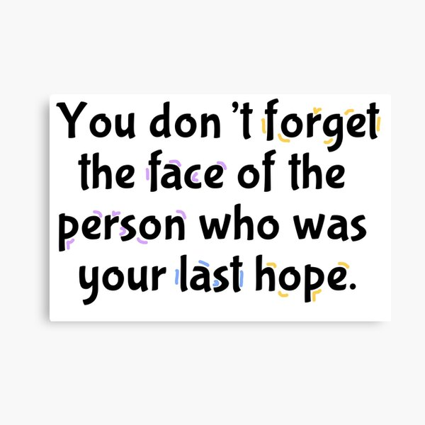 You don't forget the face of the person who was your last hope. Canvas Print