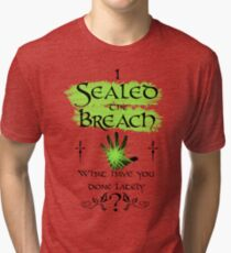 I Sealed the Breach: What have you done lately?  Tri-blend T-Shirt
