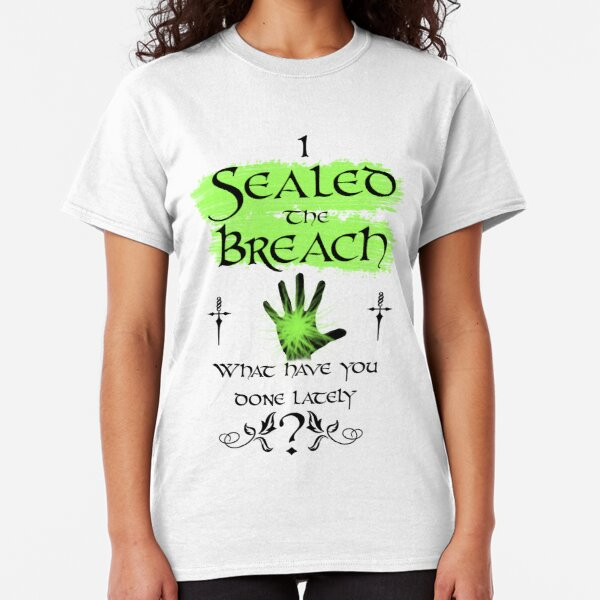 I Sealed the Breach: What have you done lately?  Classic T-Shirt