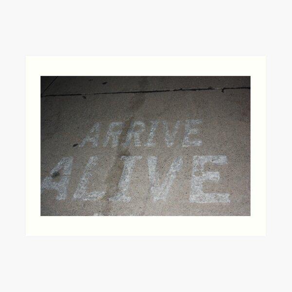 Arrive Alive Art Print