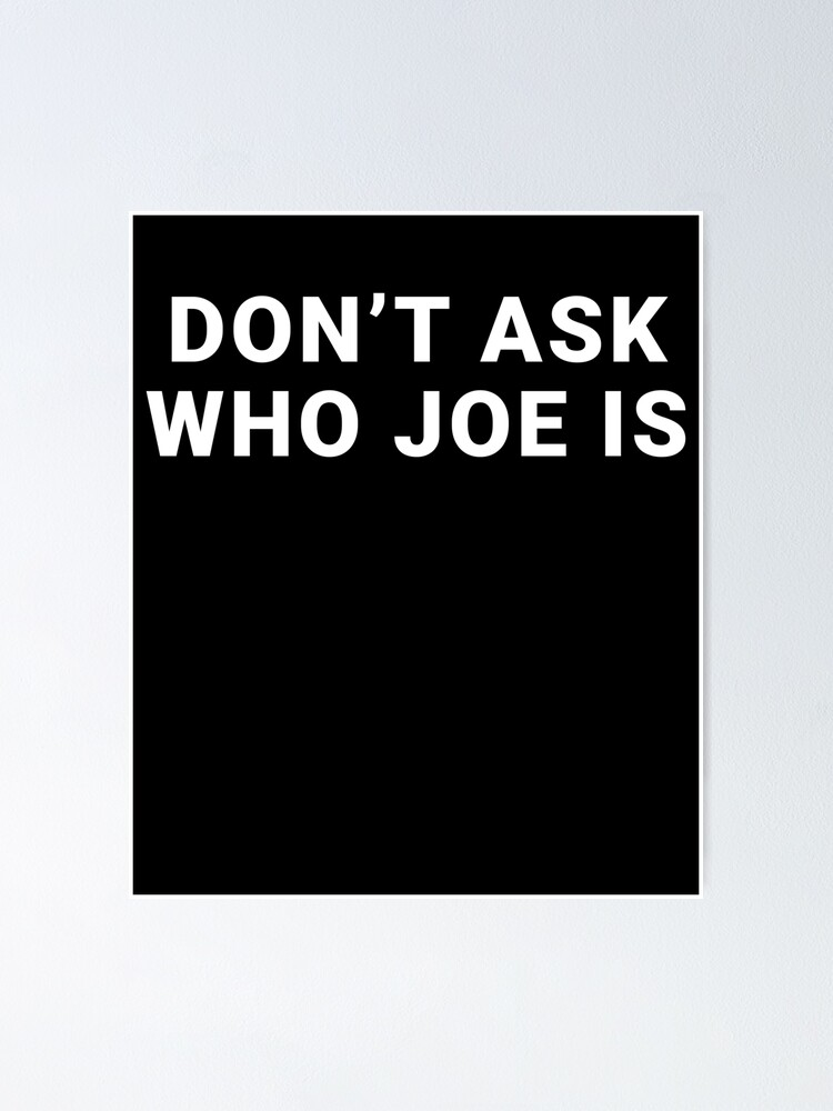Don T Ask Who Joe Is Poster By Happymonkeytees Redbubble Don't ask me about my bread. don t ask who joe is poster by happymonkeytees redbubble