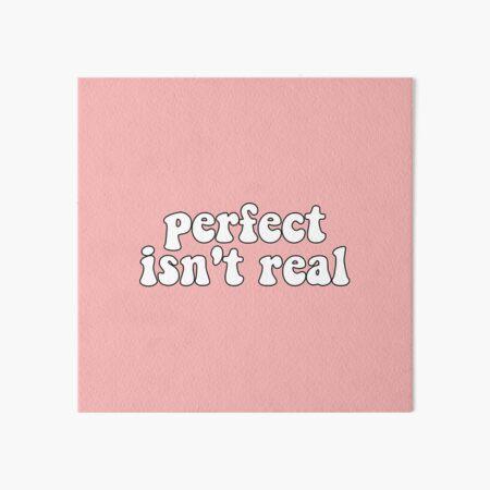 Perfect isnt real Art Board Print
