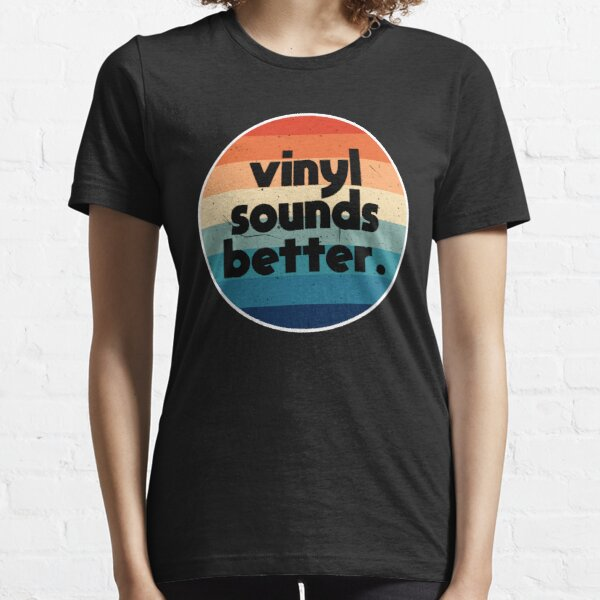 VINYL SOUNDS BETTER Retro Vintage Record Music Gift Essential T-Shirt