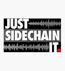 Just Sidechain It Photographic Print