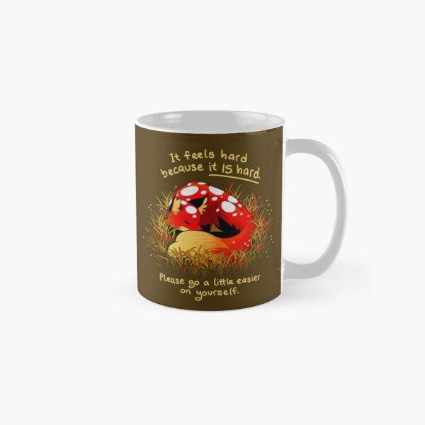 """It feels hard because it IS hard"" Mushroom Fox Classic Mug"
