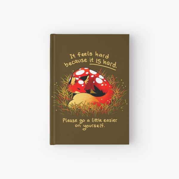 """It feels hard because it IS hard"" Mushroom Fox Hardcover Journal"