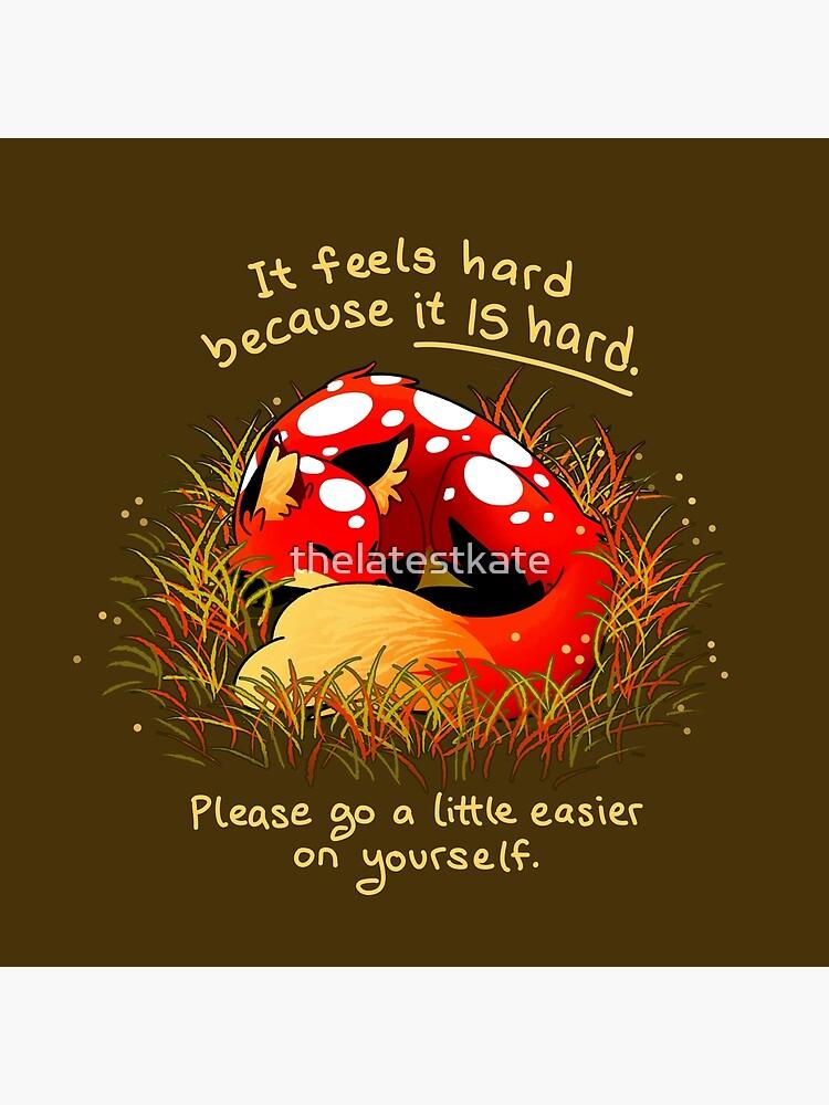 """It feels hard because it IS hard"" Mushroom Fox by thelatestkate"