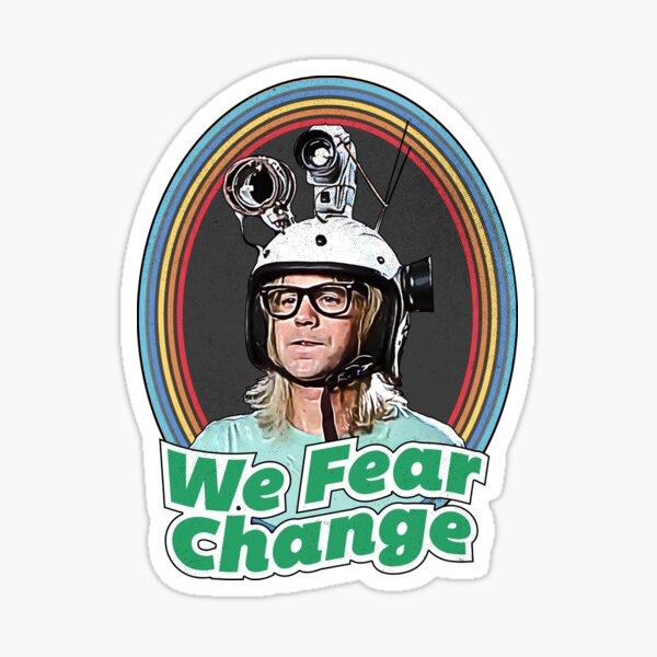 We Fear Change Sticker