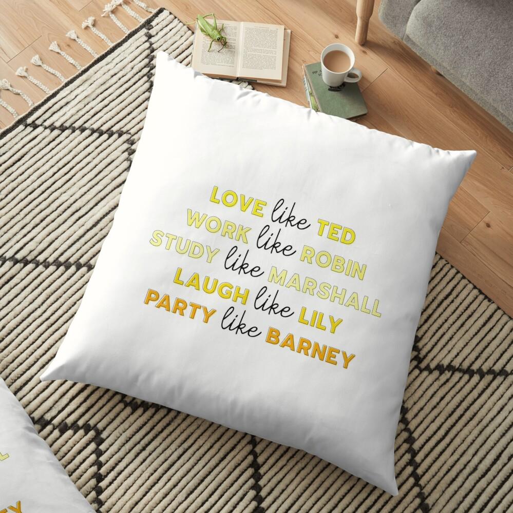 Live Like How I Met Your Mother Floor Pillow