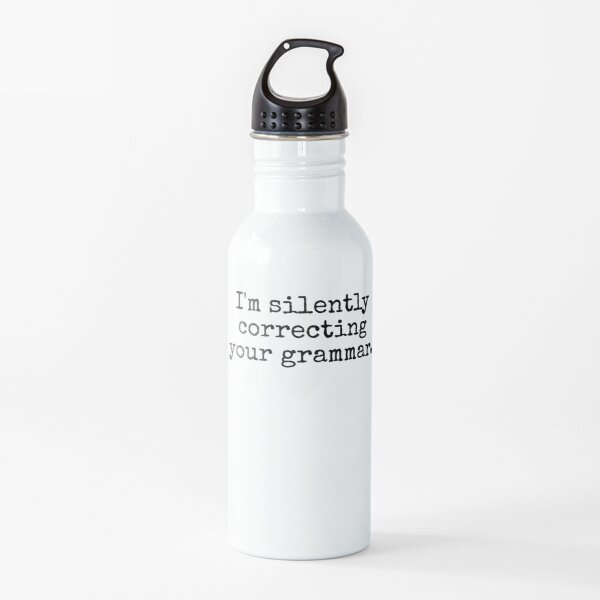 I'm silently correcting your grammar. Water Bottle