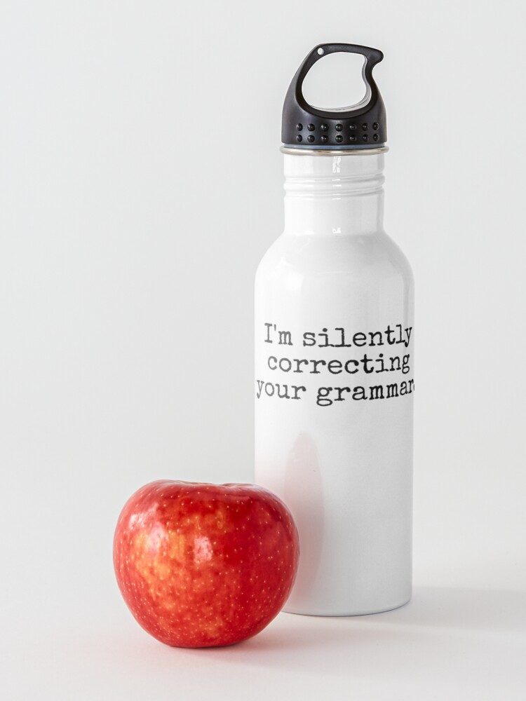 Alternate view of I'm silently correcting your grammar. Water Bottle