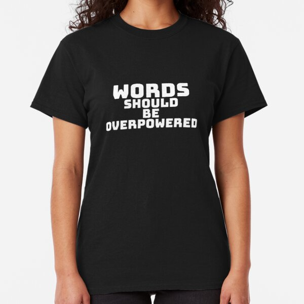 Words Should be OverPowered Classic T-Shirt