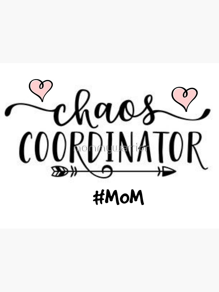 CHAOS COORDINATOR - MOM by mommywarrior