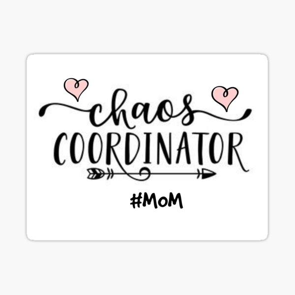 CHAOS COORDINATOR - MOM Sticker