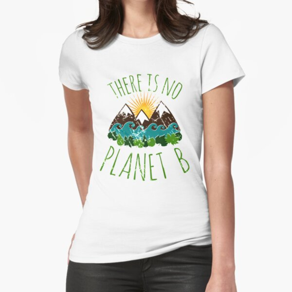 there is no planet b Fitted T-Shirt